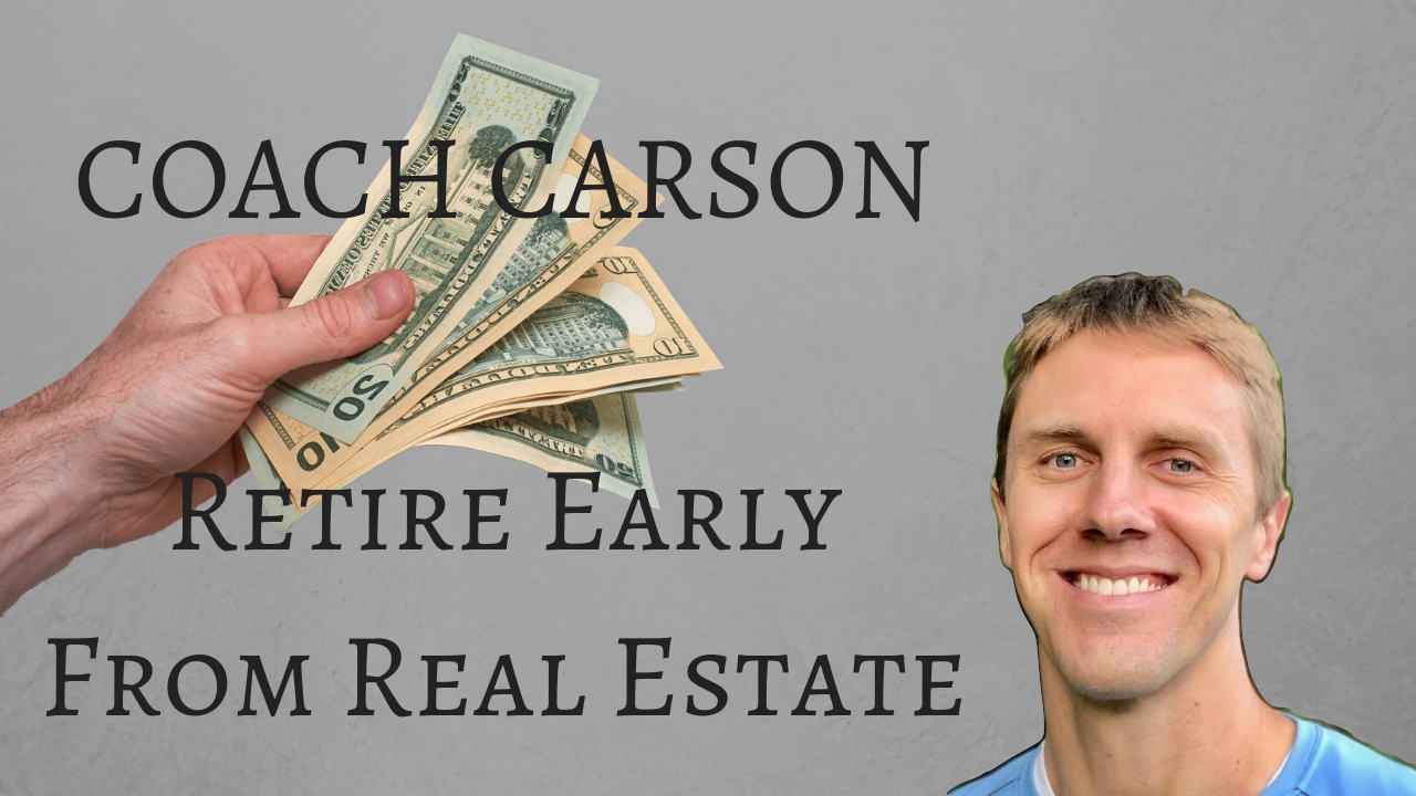Retire Early With Real Estate With Coach Chad Carson